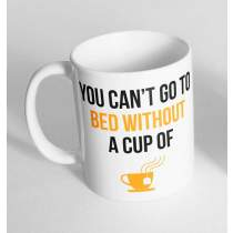 YOU CAN'T GO TO BED MUG 972